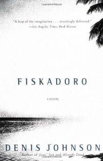Fiskadoro - Denis Johnson