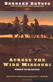 Across the Wide Missouri - Bernard DeVoto