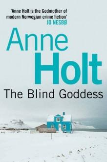 The Blind Goddess. Anne Holt (Hanne Wilhelmsen 1) - Anne Holt