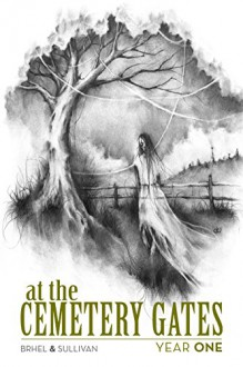 At The Cemetery Gates: Year One - Chad Wehrle,John Brhel,Joseph T. Sullivan