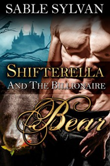 Shifterella And The Billionaire Bear: A BBW Shifter Paranormal Romance (The Shifter Princes Book 1) - Sable Sylvan