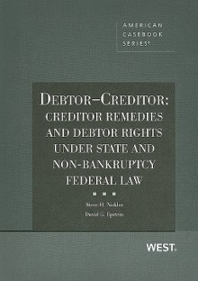Debtor-Creditor: Creditor Remedies and Debtor Rights Under State and Non-Bankruptcy Federal Law - Steve H. Nickles, David G. Epstein