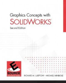 Graphics Concepts with SolidWorks [With Access Code] - Richard M. Lueptow, Michael Minbiole