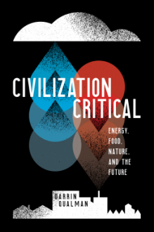 Civilization Critical: Energy, Food, Nature, and the Future - Darrin Qualman