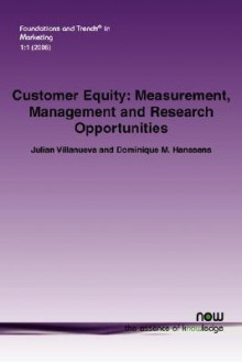 Customer Equity: Measurement, Management and Research Opportunities - Dominique M. Hanssens