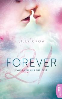 Forever 21: Zwischen uns die Zeit - Lilly Crow
