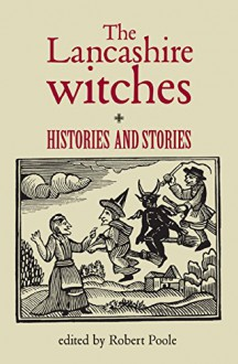 The Lancashire Witches: Histories and Stories - Robert Poole, Robert Poole
