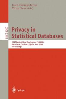 Privacy in Statistical Databases: Casc Project International Workshop, Psd 2004, Barcelona, Spain, June 9-11, 2004, Proceedings - J. Domingo-Ferrer, Josep Domingo-Ferrer, J. Domingo-Ferrer
