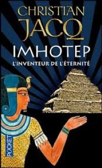 Imhotep, l'inventeur de l'éternité: le secret de la pyramide - Christian Jacq