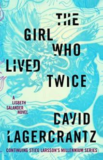 The Girl Who Lived Twice (Millennium #6) - Stieg Larsson,David Lagercrantz,George Goulding