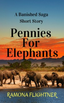 Pennies for Elephants (A Banished Saga Short Story) - Ramona Flightner