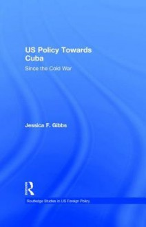 Us Policy Towards Cuba - Jessica Gibbs