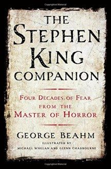 The Stephen King Companion: Four Decades of Fear from the Master of Horror - George Beahm, Michael Whelan, Glenn Chadbourne, Stephen Spignesi