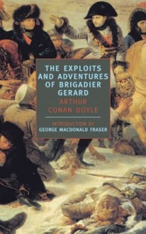 The Exploits and Adventures of Brigadier Gerard - Arthur Conan Doyle, George MacDonald Fraser