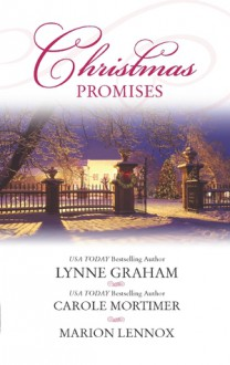 Christmas Promises: The Christmas Eve BrideA Marriage Proposal for ChristmasA Bride for Christmas - Lynne Graham,Carole Mortimer,Marion Lennox