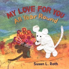 My Love for You All Year Round - Susan L. Roth