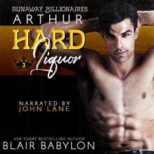 Hard Liquor (Runaway Billionaires: Arthur Duet, Book 2) - John Lane,Blair Babylon