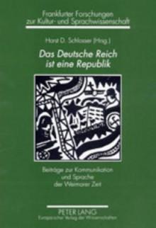 Das Deutsche Reich Ist Eine Republik: Beitraege Zur Kommunikation Und Sprache Der Weimarer Zeit - Horst D. Schlosser