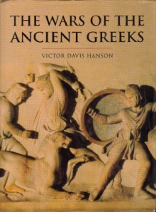 Wars of the Ancient Greeks (History of Warfare) - Victor Davis Hanson
