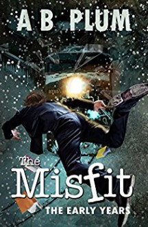 The Early Years (The MisFit Book 1) - AB Plum