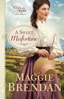 A Sweet Misfortune: A Novel (Virtues and Vices of the Old West) - Maggie Brendan