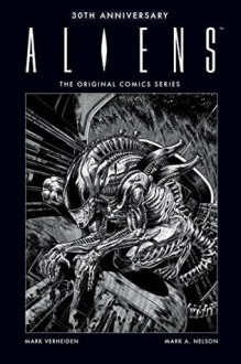 Aliens 30th Anniversary: The Original Comics Series - Mark Verheiden,Mark A. Nelson