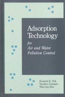 Adsorption Technology for Air and Water Pollution Control - Kenneth E. Noll