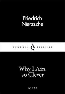 Why I Am so Clever - Friedrich Nietzsche