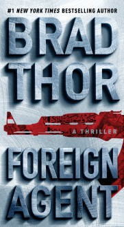 Foreign Agent: A Thriller (The Scot Harvath Series) - Brad Thor