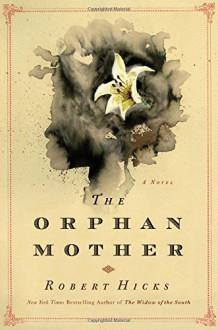 The Orphan Mother: A Novel - Robert Hicks