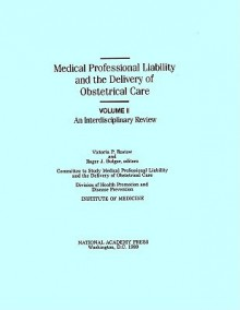 Medical Professional Liability and the Delivery of Obstetrical Care: Volume II, an Interdisciplinary Review - Committee to Study Medical Professional, Division of Health Promotion and Disease Prevention, Committee to Study Medical Professional