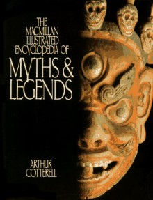 The Macmillan Illustrated Encyclopedia of Myths and Legends - Arthur Cotterell