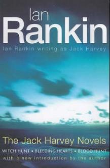 The Jack Harvey Novels: Witch Hunt; Bleeding Hearts; Blood Hunt - Ian Rankin, Jack Harvey