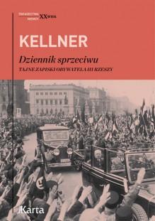 Dziennik sprzeciwu Tajne zapiski obywatela III Rzeszy 1939-1942 - Friedrich Kellner