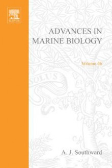 Advances in Marine Biology, Volume 46 - Alan J. Southward, Paul A. Tyler, Craig M. Young
