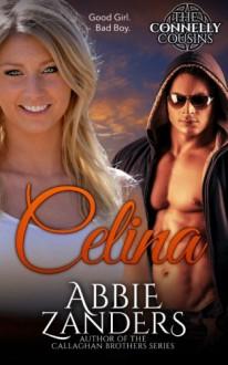 Celina: Connelly Cousins Book One (Volume 1) - Abbie Zanders
