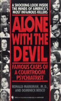 Alone With the Devil: Famous Cases of a Courtroom Psychiatrist - Ronald, M.D. Markman;Dominick Bosco