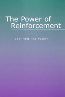 The Power of Reinforcement (Alternatives in Psychology) (Suny Series, Alternatives in Psychology) - Stephen Ray Flora