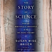 The Story of Science: From the Writings of Aristotle to the Big Bang Theory - Julian Elfer,Susan Wise Bauer