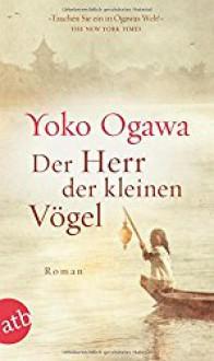 Der Herr der kleinen Vögel: Roman - Sabine Mangold,Yoko Ogawa