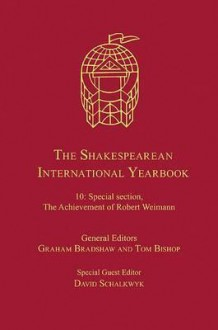 The Shakespearean International Yearbook, Vol. 10: Special Section, the Achievement of Robert Weimann - Graham Bradshaw, Tom Bishop, David Schalkwyk