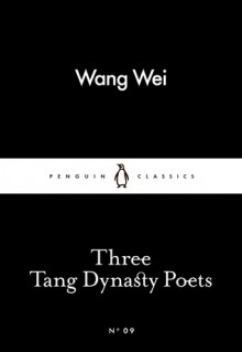 Three Tang Dynasty Poets (Little Black Classics #09) - Wang Wei,Li Po,Tu Fu