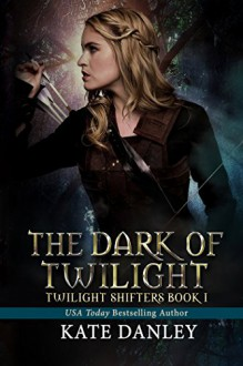 The Dark of Twilight (Twilight Shifters Book 1) - Kate Danley