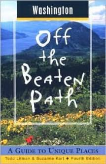 Washington Off the Beaten Path: A Guide to Unique Places - Myrna Oakley, Todd Litman, Suzanne Kort