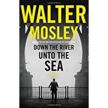 Down the River unto the Sea - Walter Mosley