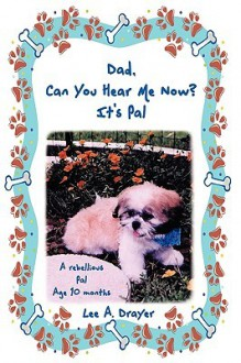 Dad, Can You Hear Me Now? It's Pal - Lee A. Drayer