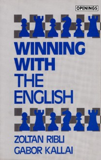 Winning with the English - Soltan Ribli, Gabor Kallai
