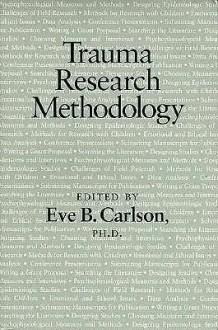 Trauma Research Methodology - Eve B. Carlson