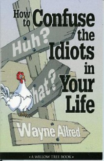 How to Confuse the Idiots in Your Life - Wayne Allred
