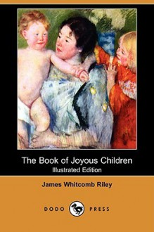 The Book of Joyous Children (Illustrated Edition) (Dodo Press) - James Riley